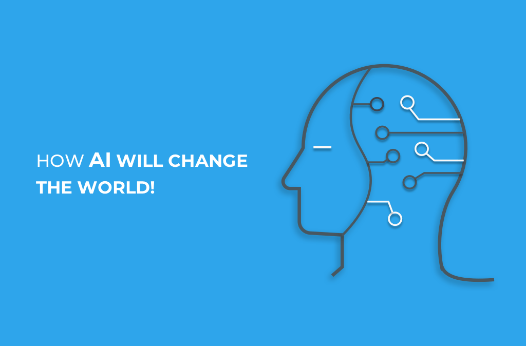 How AI will change the world!