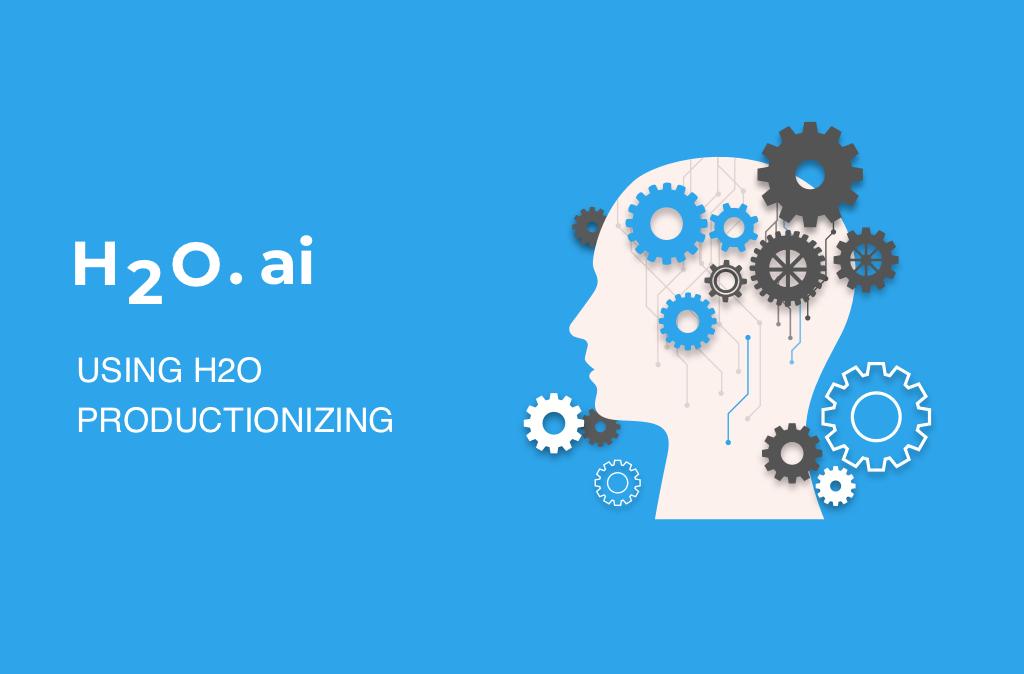Demystifying H2O.ai | Productionizing